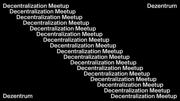Decentralization Meetup Zürich